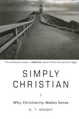 Simply Christian: Why Christianity Makes Sense   -     By: N.T. Wright