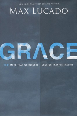Grace: More Than We Deserve, Greater Than We Imagine Autograph Copy  -     By: Max Lucado