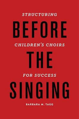 Before the Singing: Structuring Children's Choirs for Success  -     By: Barbara Tagg