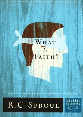 What is Faith?   -     By: R.C. Sproul