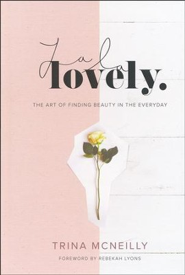 La La Lovely: The Art of Finding Beauty in the Everyday  -     By: Trina McNeilly