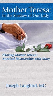 Mother Teresa: In the Shadow of Our Lady  -     By: Joseph Langford