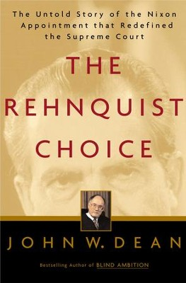 The Rehnquist Choice: The Untold Story of the Nixon Appointment That Redefined the Supreme Court - eBook  -     By: John Dean