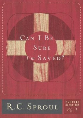 Can I Be Sure I'm Saved? - Crucial Questions Series, #7   -     By: R.C. Sproul