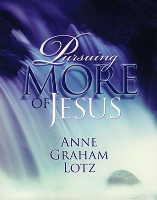 Pursuing More of Jesus  -     By: Anne Graham Lotz