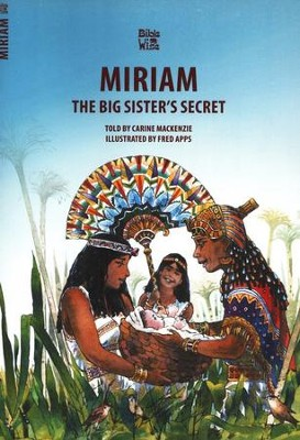 The Big Sister's Secret: The Story of Miriam   -     By: Carine Mackenzie     Illustrated By: Fred Apps