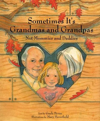 Sometimes It's Grandmas and Grandpas, Not Mommies and Daddies  -     By: Gayle Byrne