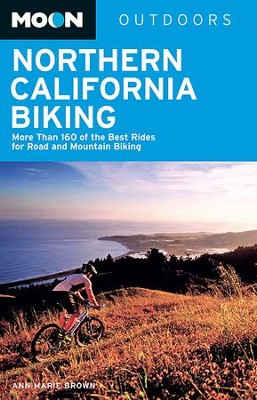 Moon Northern California Biking: More Than 160 of the Best Rides for Road and Mountain Biking - eBook  -     By: Ann Marie Brown