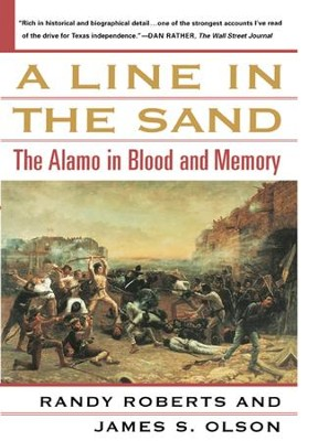 A Line in the Sand: The Alamo in Blood and Memory - eBook  -     By: Randy Roberts, James Olson