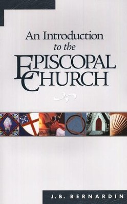 Introduction To The Episcopal Church          -     By: Joseph B. Bernardin