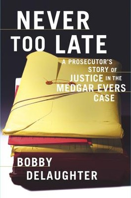Never Too Late: A Prosecutor's Story of Justice in the Medgar Evars Case - eBook  -     By: Bobby DeLaughter