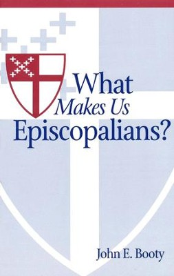 What Makes Us Episcopalians?  -     By: John Booty
