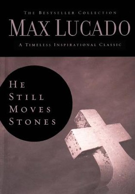 He Still Moves Stones  -     By: Max Lucado