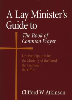 A Lay Minister's Guide to the Book of Common Prayer    -     By: Clifford Atkinson