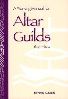 Working Manual for Altar Guilds  -     By: Dorothy Diggs