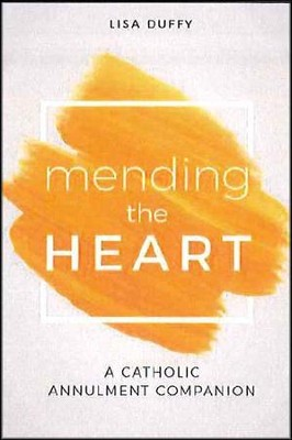 Mending the Heart: A Catholic Annulment Companion   -     By: Lisa Duffy