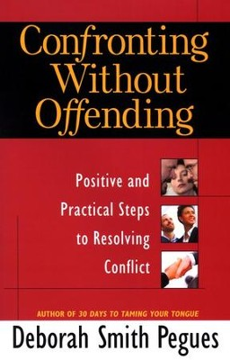 Confronting Without Offending: Positive and Practical Steps to Resolving Conflict  -     By: Deborah Smith Pegues