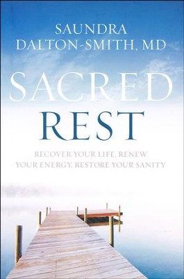 Sacred Rest: Recover Your Life, Renew Your Energy, Restore Your Sanity  -     By: Saundra Dalton-Smith M.D.
