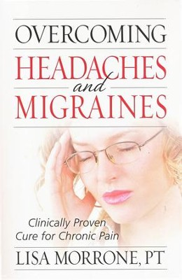 Overcoming Headaches and Migraines: Clinically Proven Cure for Chronic Pain  -     By: Lisa Morrone