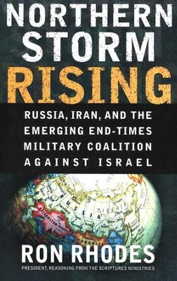 Northern Storm Rising: Russia, Iran and the Emerging End-Times Military Coalition Against Israel  -     By: Ron Rhodes