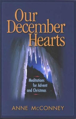 Our December Hearts: Meditations for Advent and Christmas   -     By: Anne McConney