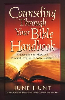 Counseling Through Your Bible Handbook: Providing  Biblical Hope and Practical Help for Everyday Problems  -     By: June Hunt