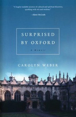 Surprised by Oxford: A Memoir  -     By: Carolyn Weber
