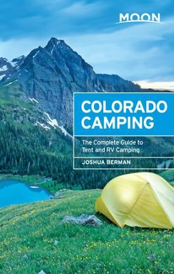 Moon Colorado Camping: The Complete Guide to Tent and RV Camping - eBook  -     By: Joshua Berman