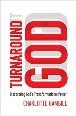 Turnaround God: Discovering God's Transformational Power  -     By: Charlotte Gambill