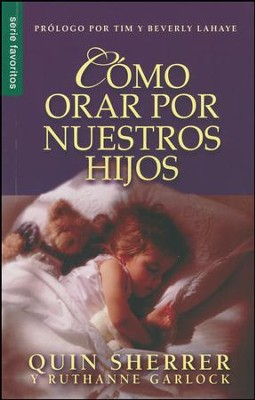 Csmo orar por nuestros hijos; How to Pray for Your Children  -     By: Quinn Sherrer, Ruthanne Garlock