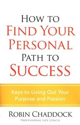 How to Find Your Personal Path to Success: Keys to Living Out Your Purpose and Passion  -     By: Robin Chaddock