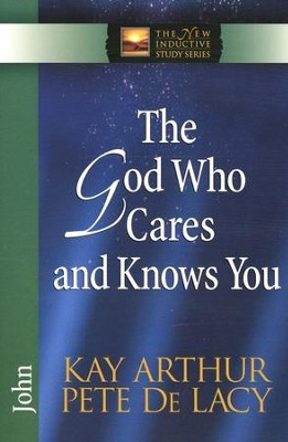 The God Who Cares and Knows You: John    -     By: Kay Arthur, Pete DeLacy