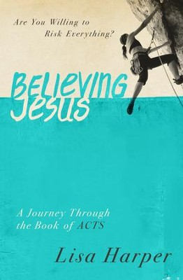 Believing Jesus: Are You Willing to Risk Everything? A Journey Through the Book of Acts  -     By: Lisa Harper