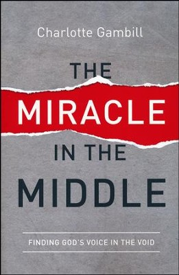 The Miracle in the Middle: Finding God's Voice in the Void  -     By: Charlotte Gambill
