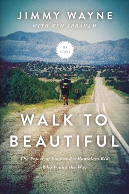 Walk To Beautiful: The Power of Love & a Homeless Kid Who Found the Way  -     By: Jimmy Wayne, Ken Abraham
