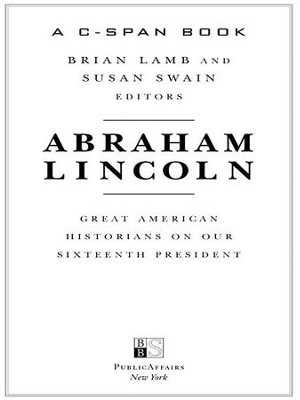 Abraham Lincoln: Great American Historians on Our Sixteenth President - eBook  -     Edited By: Brian Lamb, Susan Swain