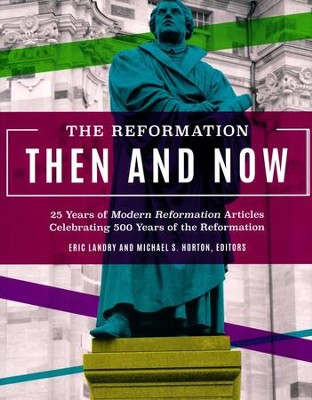 The Reformation Then and Now: 25 Years of Modern Reformation Articles Celebrating 500 Years of the Reformation - eBook  -     Edited By: Eric Landry, Michael S. Horton     By: Edited by Eric Landry & Michael S. Horton