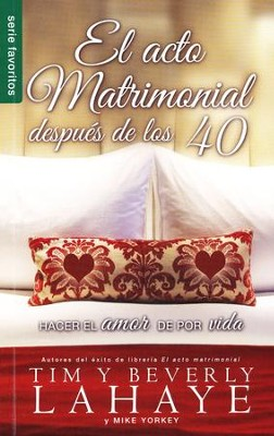 El Acto Matrimonial Después de los 40   (The Act of Marriage After 40)  -     By: Tim Lahaye, Beverly Lahaye, Mike Yorkie
