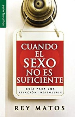 Cuando El Sexo No Es Suficiente -When Sex Isn't Enough  -     By: Rey Matos