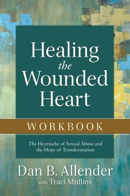 Healing the Wounded Heart Workbook: The Heartache of Sexual Abuse and the Hope of Transformation - eBook  -     By: Dan B. Allender, Traci Mullins
