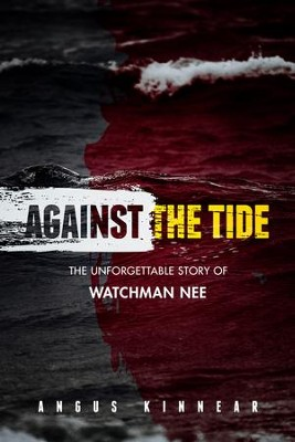 Against the Tide: The Unforgettable Story of Watchman Nee - eBook  -     By: Angus Kinnear