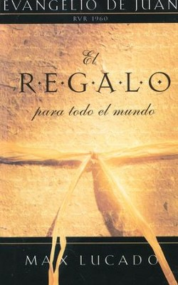 El Regalo para Todo el Mundo: Evangelio de Juan RVR 1960  (Gift for All People: RVR 1960 Gospel of John)  -     By: Max Lucado