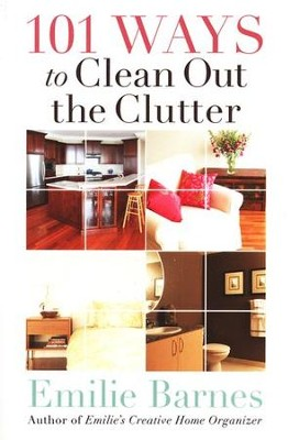 101 Ways to Clean Out the Clutter  -     By: Emilie Barnes