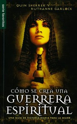 cómo Se Crea Una Guerrera Espiritual  (The Making of a Spiritual Warrior)  -     By: Quin Sherrer, Ruthanne Garlock