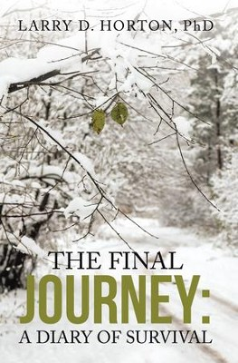 The Final Journey:: A Diary of Survival - eBook  -     By: Larry D. Horton PhD