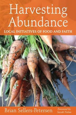 Harvesting Abundance: Local Initiatives of Food and Faith - eBook  -     By: Brian Sellers-Petersen