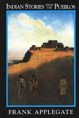 Indian Stories from the Pueblos   -     By: Frank Applegate