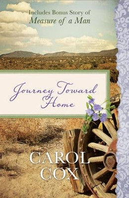 Journey Toward Home: Also Includes Bonus Story of Measure of a Man - eBook  -     By: Carol Cox