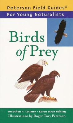 Peterson Field Guides For Young Naturalists: Birds of Prey   -     By: Jonathan P. Latimer, Karen Stray Nolting     Illustrated By: Roger Tory Peterson