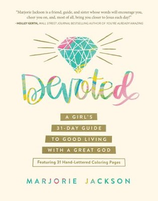 Devoted: A Girl's 31-Day Guide to Good Living with a Great God - eBook  -     By: Marjorie Jackson
